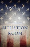 Situation Room - Jack Mars A Luke Stone Thriller