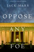 Oppose Any Foe - Jack Mars A Luke Stone Thriller