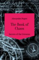 The Book of Chaos. Secrets of the Universe - Александр Сергеевич Попов