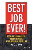 Best Job Ever!. Rethink Your Career, Redefine Rich, Revolutionize Your Life - Dr. Bray CK
