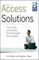 Access Solutions. Tips, Tricks, and Secrets from Microsoft Access MVPs - Arvin  Meyer