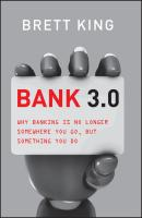 Bank 3.0. Why Banking Is No Longer Somewhere You Go But Something You Do - Brett  King