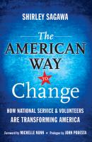 The American Way to Change. How National Service and Volunteers Are Transforming America - Shirley  Sagawa