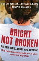 Bright Not Broken. Gifted Kids, ADHD, and Autism - Temple Grandin
