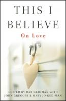 This I Believe. On Love - John  Gregory