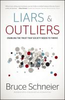 Liars and Outliers. Enabling the Trust that Society Needs to Thrive - Bruce  Schneier