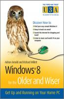 Windows 8 for the Older and Wiser. Get Up and Running on Your Computer - Adrian  Arnold