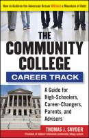 The Community College Career Track. How to Achieve the American Dream without a Mountain of Debt - Thomas  Snyder