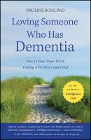 Loving Someone Who Has Dementia. How to Find Hope while Coping with Stress and Grief - Pauline  Boss
