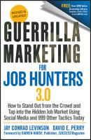 Guerrilla Marketing for Job Hunters 3.0. How to Stand Out from the Crowd and Tap Into the Hidden Job Market using Social Media and 999 other Tactics Today - David Perry E.