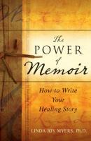 The Power of Memoir. How to Write Your Healing Story - Linda  Myers