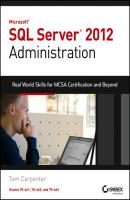 Microsoft SQL Server 2012 Administration. Real-World Skills for MCSA Certification and Beyond (Exams 70-461, 70-462, and 70-463) - Tom  Carpenter
