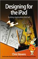 Designing for the iPad. Building Applications that Sell - Chris  Stevens