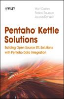 Pentaho Kettle Solutions. Building Open Source ETL Solutions with Pentaho Data Integration - Roland  Bouman