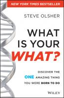 What Is Your WHAT?. Discover The One Amazing Thing You Were Born To Do - Steve  Olsher