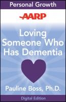 AARP Loving Someone Who Has Dementia. How to Find Hope while Coping with Stress and Grief - Pauline  Boss