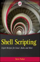 Shell Scripting. Expert Recipes for Linux, Bash and more - Steve  Parker