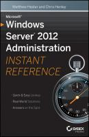 Microsoft Windows Server 2012 Administration Instant Reference - Matthew  Hester