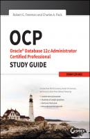 OCP: Oracle Database 12c Administrator Certified Professional Study Guide. Exam 1Z0-063 - Robert Freeman G.