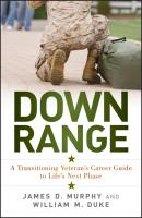 Down Range. A Transitioning Veteran's Career Guide to Life's Next Phase - James Murphy D.