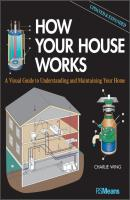 How Your House Works. A Visual Guide to Understanding and Maintaining Your Home, Updated and Expanded - Charlie  Wing