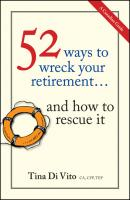 52 Ways to Wreck Your Retirement. ...And How to Rescue It - Tina Vito Di