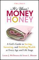 It's Your Money, Honey. A Girl's Guide to Saving, Investing, and Building Wealth at Every Age and Life Stage - Laura McDonald J.