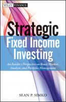 Strategic Fixed Income Investing. An Insider's Perspective on Bond Markets, Analysis, and Portfolio Management - Sean Simko P.