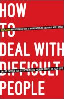 How To Deal With Difficult People. Smart Tactics for Overcoming the Problem People in Your Life - Gill  Hasson