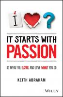 It Starts With Passion. Do What You Love and Love What You Do - Keith  Abraham
