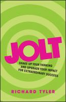 Jolt. Shake Up Your Thinking and Upgrade Your Impact for Extraordinary Success - Richard  Tyler