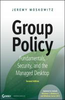 Group Policy. Fundamentals, Security, and the Managed Desktop - Jeremy Moskowitz