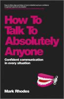 How To Talk To Absolutely Anyone. Confident Communication in Every Situation - Mark  Rhodes