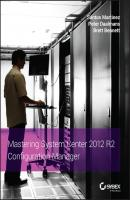Mastering System Center 2012 R2 Configuration Manager - Santos  Martinez