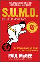 S.U.M.O (Shut Up, Move On). The Straight-Talking Guide to Succeeding in Life - Paul  McGee