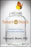 Smart But Stuck. Emotions in Teens and Adults with ADHD - Thomas Brown E.