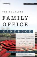 The Complete Family Office Handbook. A Guide for Affluent Families and the Advisors Who Serve Them - Kirby  Rosplock
