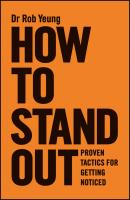 How to Stand Out. Proven Tactics for Getting Noticed - Rob  Yeung