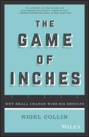The Game of Inches. Why Small Change Wins Big Results - Nigel  Collin