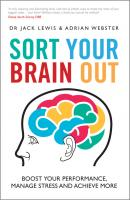 Sort Your Brain Out. Boost Your Performance, Manage Stress and Achieve More - Jack  Lewis