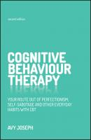 Cognitive Behaviour Therapy. Your route out of perfectionism, self-sabotage and other everyday habits with CBT - Avy  Joseph