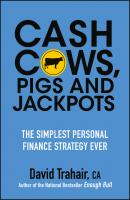 Cash Cows, Pigs and Jackpots. The Simplest Personal Finance Strategy Ever - David  Trahair
