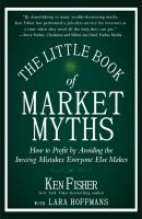 The Little Book of Market Myths. How to Profit by Avoiding the Investing Mistakes Everyone Else Makes - Kenneth Fisher L.