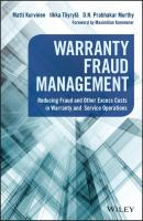 Warranty Fraud Management. Reducing Fraud and Other Excess Costs in Warranty and Service Operations - Matti  Kurvinen