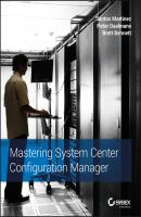 Mastering System Center Configuration Manager - Santos  Martinez