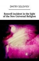 Roswell incident in the light of the New Universal Religion - Dmitry Solovyev