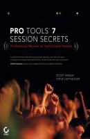 Pro Tools 7 Session Secrets. Professional Recipes for High-Octane Results - Scott  Hirsch