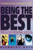 Being the Best. The A-Z of Personal Success - Nicholas  Bate