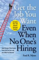 Get The Job You Want, Even When No One's Hiring. Take Charge of Your Career, Find a Job You Love, and Earn What You Deserve - Ford Myers R.
