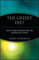 The Credit Diet. How to Shed Unwanted Debt and Achieve Fiscal Fitness - John  Fuhrman